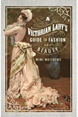 A Victorian Lady's Guide to Fashion and Beauty Kindle Edition