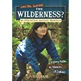Can You Survive the Wilderness?: An Interactive Survival Adventure (You Choose: Survival)