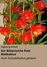 Der Blütenreiche Rote Blattkaktus: Auch Schusterkaktus Genannt (German Edition)
