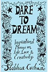Dare to Dream: Inspirational Musings on Life, Love and Creativity Kindle Edition