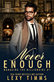 Never Enough: Billionaire Steamy Workplace Romance (Managing the Billionaire Book 1) (English Edition)