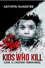 Kids who Kill: Cristian Fernandez: True Crime Press Series 1, Book 3 Kindle Edition