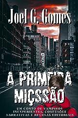 A PRIMEIRA MIÇSSÃO: Um conto de vampiros inexperientes, confusões narrativas e recusas editoriais (Portuguese Edition) Kindle Edition