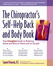 The Chiropractor's Self-Help Back and Body Book: Your Complete Guide to Relieving Common Aches and Pains at Home and on the Job