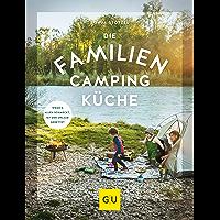 Die Familien-Campingküche: Wenn's allen schmeckt, ist der Urlaub gerettet (GU Themenkochbuch)