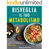 Risveglia il Tuo Metabolismo: Mangia Di Più E Perdi Peso Eliminando Il Grasso Ostinato In Eccesso. Sfrutta Il Potere Del…