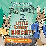 Little Rabbit, Big City!: Peter Rabbit 2: The Runaway