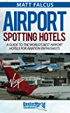 Airport Spotting Hotels: A guide to the world's best airport hotels for aviation enthusiasts