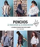 Ponchos à tricoter & à crocheter : 25 modèles tendance pour toute l'année - Pour femme (34 au 52) et fille (2 à 12 ans)