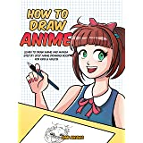 How to Draw Anime: Learn to Draw Anime and Manga - Step by Step Anime Drawing Book for Kids & Adults