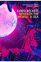 Beneath the World, a Sea: From the Arthur C. Clarke Award winning author of the Eden Trilogy Kindle Edition