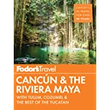 Fodor's Cancun & The Riviera Maya: with Tulum, Cozumel & the Best of the Yucatan (Full-color Travel Guide) [Idioma Inglés]