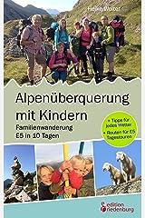 Alpenüberquerung mit Kindern - Familienwanderung E5 in 10 Tagen: + Tipps für jedes Wetter + Routen für E5 Tagestouren Kindle Ausgabe