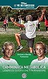 Camminata metabolica. L'esercizio guidato che ti fa rinascere