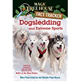 Dogsledding and Extreme Sports: A Nonfiction Companion to Magic Tree House Merlin Mission #26: Balto of the Blue Dawn: 34 (Ma