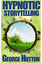 Hypnotic Storytelling: Spin Tales That Move Minds Kindle Edition