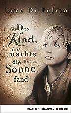 Das Kind, das nachts die Sonne fand: Roman (Luca Di Fulvio Bestseller 3)