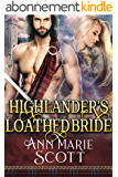 Highlander's Loathed Bride: A Steamy Scottish Medieval Historical Romance (Sassenach Brides Book 3) (English Edition)