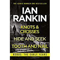 Rebus: The Early Years: Knots And Crosses, Hide And Seek and Tooth And Nail (English Edition)
