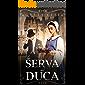 La Serva Del Duca (Memorie Clandestine Vol. 1)