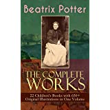 The Complete Works of Beatrix Potter: 22 Children's Books with 650+ Original Illustrations in One Volume: The Tale of Peter R