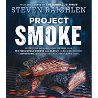 Project Smoke: Seven Steps to Smoked Food Nirvana, Plus 100 Irresistible Recipes from Classic (Slam-Dunk Brisket) to…