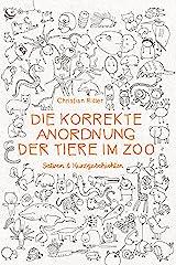 Die korrekte Anordnung der Tiere im Zoo: Satiren & Kurzgeschichten Kindle Ausgabe
