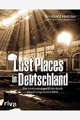 Lost Places in Deutschland: Ein merkwürdiges Bilderbuch längst vergessener Orte Taschenbuch