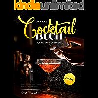 Das XXL Cocktail Buch für Anfänger und Profis: Einfache und leckere Cocktail Rezepte für jeden Anlass