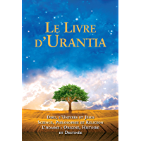 Le Livre d'Urantia: DIEU, L'UNIVERS ET JESUS SCIENCE, PHILOSOPHIE ET RELIGION L'HOMME : ORIGINE, HISTORIE ET DESTINEE