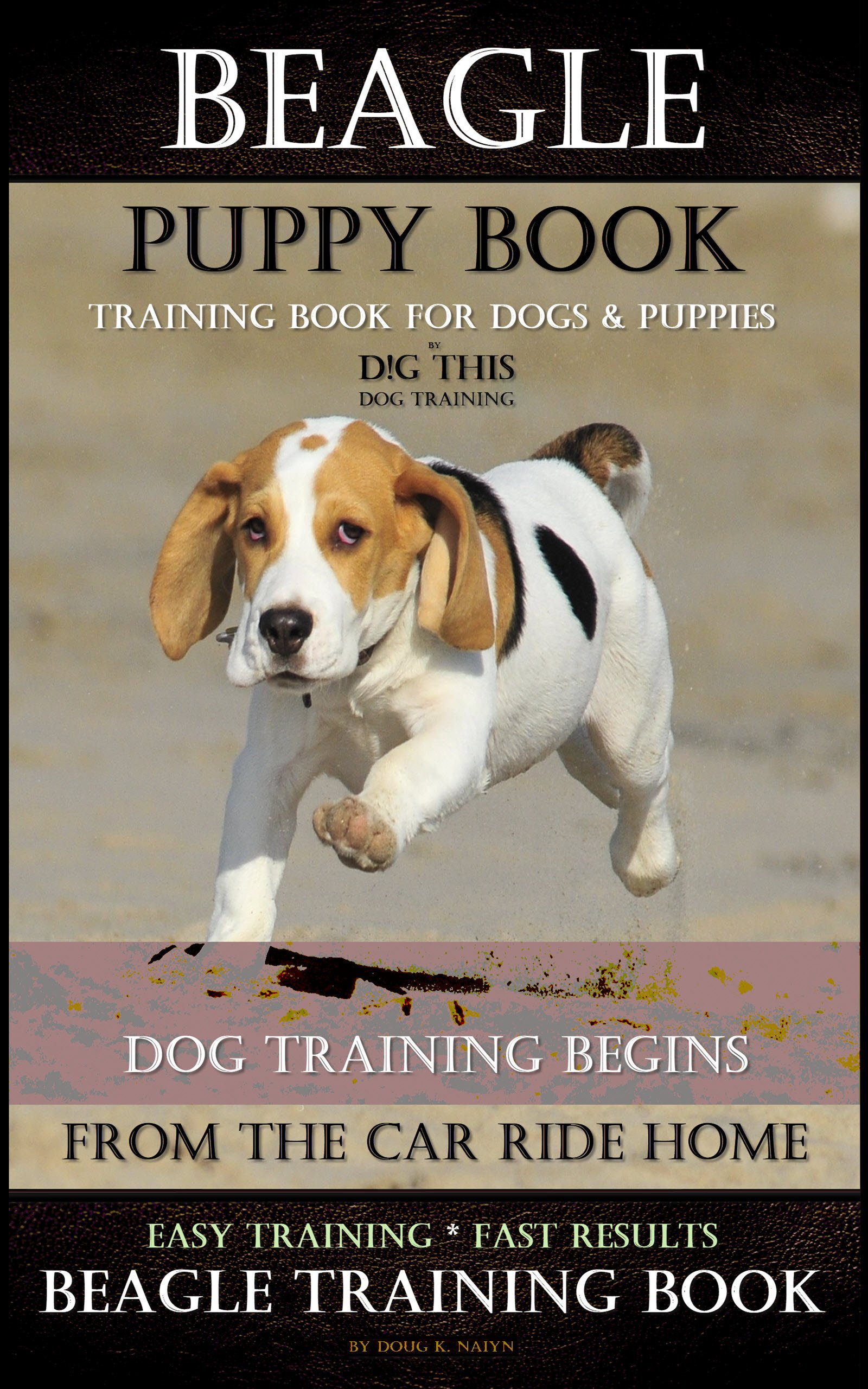 Beagle Puppy Book Training Book for Dogs & Puppies By D!G THIS DOG Training: Dog Training Begins From the Car Ride Home, Easy Training * Fast Results, Beagle Training Book