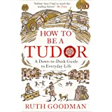 How to be a Tudor: A Dawn-to-Dusk Guide to Everyday Life (English Edition)