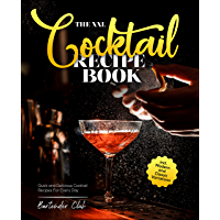 The XXL Cocktail Recipe Book : Quick and Delicious Cocktail Recipes For Every Day incl. Modern and Classic Variations…