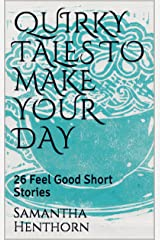QUIRKY TALES TO MAKE YOUR DAY: 26 Feel Good Short Stories Kindle Edition