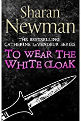 To Wear the White Cloak: Number 7 in series (Catherine LeVendeur Mysteries) Kindle Edition