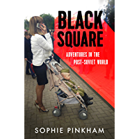Black Square: Adventures in the Post-Soviet World (English Edition)