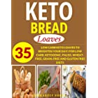 KETOGENIC BREAD COOKBOOK: LOAVES: 35 LOW CARB KETO LOAVES TO BRIGHTEN YOUR DAY! FOR LOW CARB, KETOGENIC, PALEO, WHEAT-FREE, G
