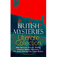 BRITISH MYSTERIES Ultimate Collection: 560+ Detective Novels, Thriller Classics, Murder Mysteries, Whodunit Tales & True…