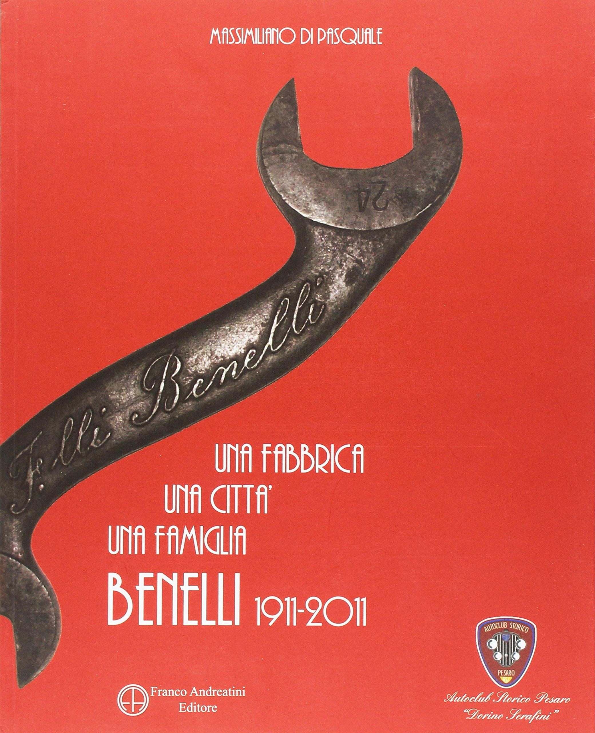 Una fabbrica una città una famiglia Benelli 1911-2011