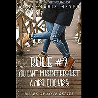 Rule #9: You Can't Misinterpret a Mistletoe Kiss: A Standalone Sweet High School Romance (The Rules of Love Book 8…