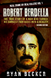 Robert Berdella: The True Story of a Man Who Turned His Darkest Fantasies Into a Reality (Real Crime By Real Killers Book 1) (English Edition)