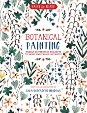 Paint and Frame: Botanical Painting: Nearly 20 Inspired Projects to Paint and Frame Instantly (Paint & Frame)