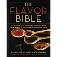 The Flavor Bible  The Essential Guide to Culinary Creativity  Based on the Wisdom of America  39 s Most Imaginative Chefs