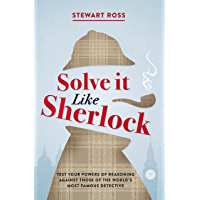 Solve it Like Sherlock: Test Your Powers of Reasoning Against Those of the World's Most Famous Detective (English…