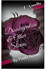 Disintegration & Other Stories: By Paula Acton Kindle Edition