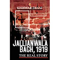 Jallianwala Bagh, 1919: The Real Story
