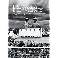 La magia del whisky  Viaggio alla scoperta delle distillerie scozzesi