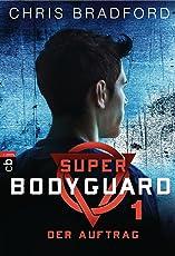 Super Bodyguard - Der Auftrag (Die Super Bodyguard-Reihe 1)