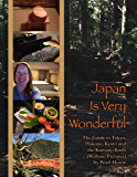 Japan Is Very Wonderful - The Guide to Tokyo, Hakone, Kyoto and the Kumano Kodo (Without Pictures) (English Edition)