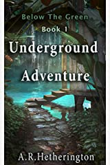 Underground Adventure (Below The Green Book 1) Kindle Edition